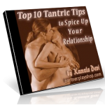Top Ten Tantric Tips to Spice Up Your Relationship(s)