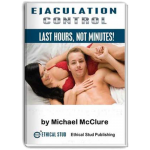 Ejaculation Control: Last Hours, Not Minutes! e-book