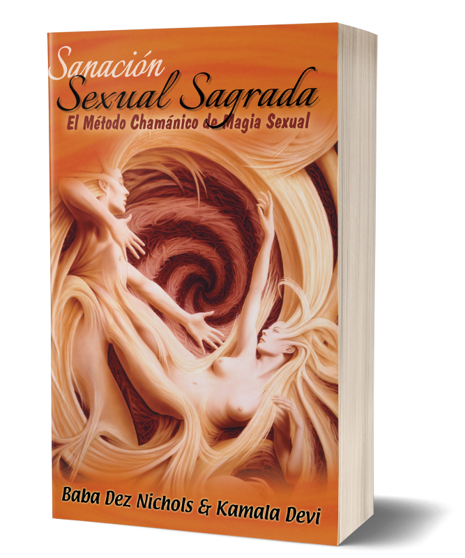 Sanacion Sexual Sagrada: El Metodo Chamanico de Magia Sexual