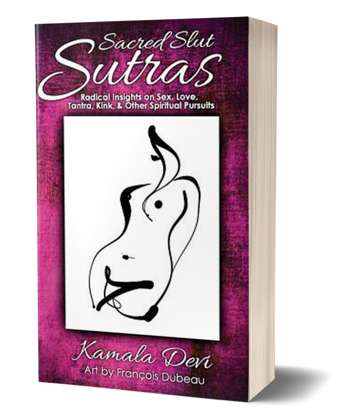Sacred Slut Sutras: Radical Insights on Sex, Love, Tantra, Kink & Other Spiritual Pursuits